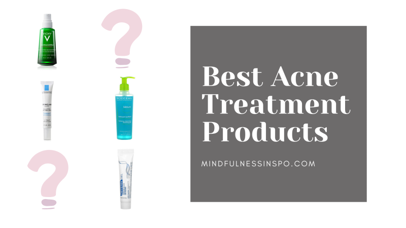best acne treatment products blogpost. more of mindfulnessinspo.com